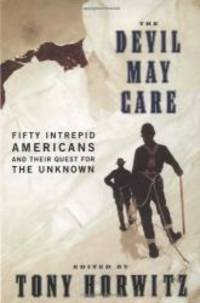 image of The Devil May Care: 50 Intrepid Americans and Their Quest for the Unknown