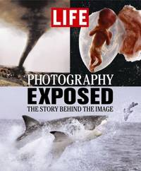 Life: Photography Exposed : The Story Behind the Image
