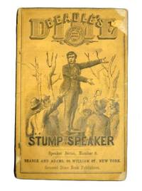 BEADLE'S DIME STUMP SPEAKER: For the Field, The School Stage, The Exhibition, Etc.  Largely Composed of Effective and Diverting Compositions Expressly Prepared for and Exclusively Used in this Book.  Speaker Series, Number 8