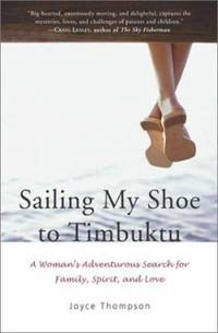 Sailing My Shoe to Timbuktu : A Woman's Adventurous Search for Family  Spirit  and Love