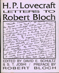 H. P. LOVECRAFT: LETTERS TO ROBERT BLOCH. Edited by David E. Schultz and S. T. Joshi [with] H. P. LOVECRAFT: LETTERS TO ROBERT BLOCH SUPPLEMENT. Edited by David E. Schultz and S. T. Joshi