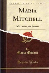 Maria Mitchell, Life, Letters, and Journals (Classic Reprint)