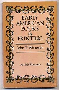 Early American Books & Printing by  John T WINTERICH - Paperback - 1981 - from Between the Covers- Rare Books, Inc. ABAA and Biblio.co.uk