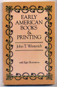 Early American Books & Printing by  John T WINTERICH - Paperback - 1981 - from Between the Covers- Rare Books, Inc. ABAA (SKU: 308728)