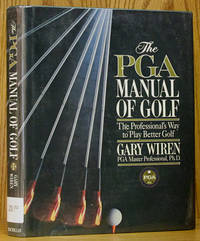 The PGA Manual of Golf: The Professional's Way to Play Better Gol
