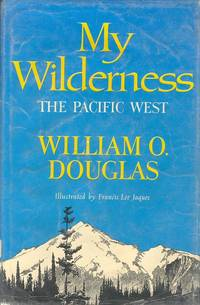My Wilderness: The Pacific West by Douglas, William O - 1960