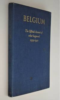 Belgium : the official account of what happened 1939-1940