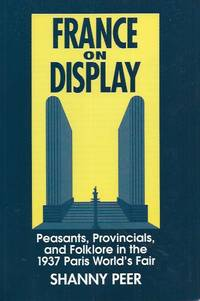 France on Display__Peasants, Provincials, and Folklore in the 1937 Paris World's Fair