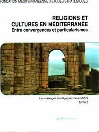 Religions et cultures en méditerranée entre convergences et particularismes/ tome 2: les mélanges stratégiques de la FMES