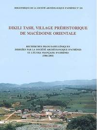 Dikili Tash, village préhistorique de Macédoine Orientale: Recherches franco-helléniques...