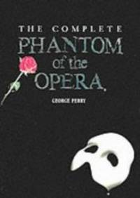 The Complete Phantom of the Opera by George Perry - 1993-01-01