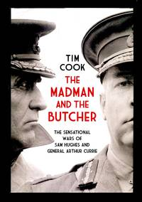 image of The Madman and the Butcher: The Sensational Wars Of Sam Hughes And General Arthur Currie