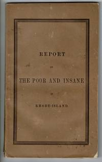 Report on the poor and insane in Rhode-Island; made to the General Assembly at its January session 1851 ... Printed by order of the General Assembly