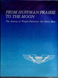 From Huffman Prairie To The Moon - The History of Wright-Patterson Air Force Base