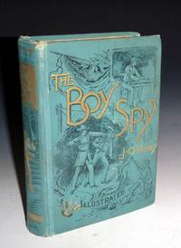 image of The Boy Spy.  A Substantially True Record of Events During the War of the Rebellion.The Only Practical History of War Telegraphers in the Field. A Full Account of the Mysteries of Signaling By Flags, Torches, and Rockets, Thrilling Scenes of Battles
