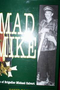 Mad Mike : A Life of Brigadier Michael Calvert,