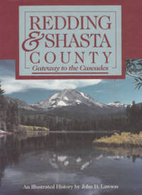 Redding & Shasta County: Gateway to the Cascades [An Illustrated History].