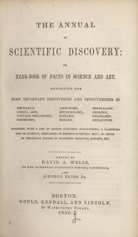 ANNUAL OF SCIENTIFIC DISCOVERY:; OR, YEAR-BOOK OF FACTS IN SCIENCE AND ART.  EXHIBITING THE MOST IMPORTANT DISCOVERIES AND IMPROVEMENTS..