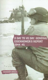 D DAY TO VE DAY, 1944-45 : GENERAL EISENHOWER'S REPORT ON THE INVASION OF  EUROPE