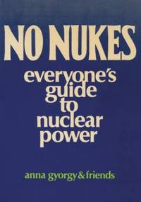No Nukes : Everyone's Guide to Nuclear Power