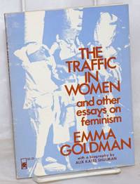 The traffic in women and other essays on feminism, with a biography by Alix Kates Shulman