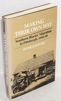 Making their own way; southern blacks' migration to Pittsburgh, 1916-30