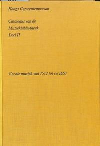 Haags Gemeentemuseum. Catalogus van de Muziekbibliotheek, Deel II: Vocale  Muziek van 1512 tot...