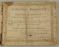 The Columbian Repository of Sacred Harmony Selected from European and American Authors, with many new tunes not before published. Including the whole of Dr. Watts' Psalms and Hymns, to each of which a Tune is adapted, and some additional Tunes suited to the particular Metres in Tate and Brady's, a