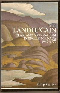 Land Of Cain, The Class and Nationalism in English Canada, 1945-1975