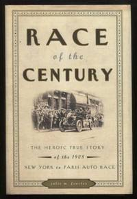 Race of the Century ;  The Heroic True Story of the 1908 New York to Paris  Auto Race  The Heroic...