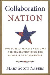 image of Collaboration Nation: How Public-Private Ventures are Revolutionizing the Business of Government