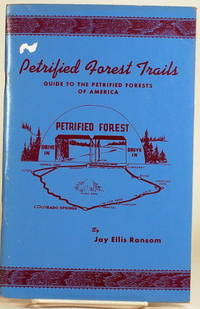 PETRIFIED FOREST TRAILS A Guide to the Petrified Forests of America; A  Handbook for the Collector of Petrified Woods