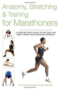 Anatomy, Stretching & Training for Marathoners: A Step-by-Step Guide to Getting the Most from Your R