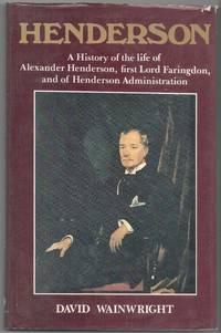 Henderson: a History of the Life of Alexander Henderson, first Lord Faringdon, and of Henderson...