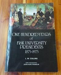 One Hundred Years of Fisk University Presidents: 1875-1975; Cravath, Merrill, Gates, McKenzie, Jones, Johnson, Wright, Lawson