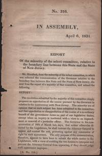 Report of the Minority of the Select Committee, relative to the boundary line between this State and the State of New-Jersey. No. 316. In Assembly April 6, 1831