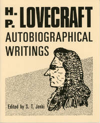 H. P. LOVECRAFT: AUTOBIOGRAPHICAL WRITINGS. Edited by S. T. Joshi