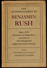 """The Autobiography of Benjamin Rush; His """"Travels Through Life""""  Together with his  Commonplace Book for 1789-1813"""