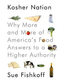 Kosher Nation: Why More and More of America\'s Food Answers to a Higher Authority