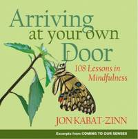 Arriving at Your Own Door : 108 Lessons in Mindfulness