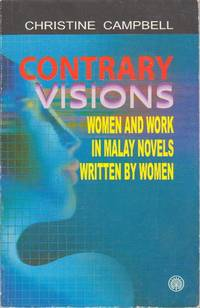 Contrary Visions: Women and Work in Malay Novels Written by Women