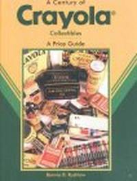 A Century of Crayola Collectibles : A Price Guide by  Bonnie B Rushlow - Hardcover - 2002 - from Fireside Bookshop and Biblio.com