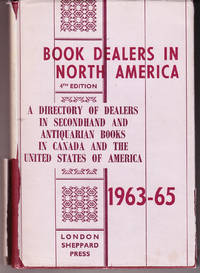 Book Dealers in North America: A Directory of Dealers Insecondhand and Antiquarian Books in Canada and the United States of America 1963-65