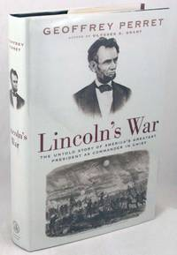 Lincoln's War: The Untold Story of America's Greatest President as Commander in Chief