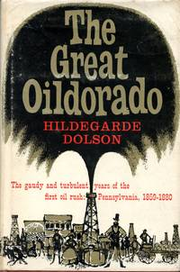 The Great Oildorado:  The Gaudy and Turbulent Years of the First Oil Rush:  Pennsylvania 1859-1880