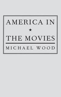 """America in the Movies : Or, """"Santa Maria, It Had Slipped My Mind"""" by Michael Wood  - Paperback  - 1989  - from ThriftBooks (SKU: G0231070993I4N10)"""