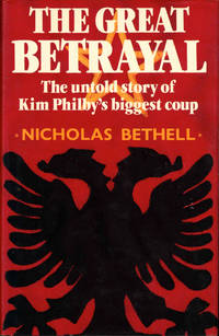 The Great Betrayal: The Untold Story of Kim Philby's Biggest Coup by  Nicholas Bethell - Hardcover - 1984 - from Kenneth Mallory Bookseller. ABAA and Biblio.com