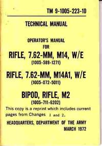 Operator's Manual for Rifle, 7.62-MM, M-14 Rifle, 7.62-MM, M14A1 Bipod,  Rifle, M2 by No Author Listed - Paperback - First Edition; Later Printing - 1972 - from A Book Legacy and Biblio.com