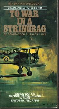 image of To War In A Stringbag World War II's Daring Heroes Flying in Their  Fantastic Aircraft