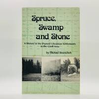 Spruce, Swamp and Stone: A History of the Pioneer Ukrainian Settlements in the Gimli Area by  Michael Ewanchuk - Paperback - First Edition, First Printing - 1977 - from Black's Fine Books & Manuscripts (SKU: 2628)